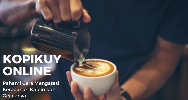 Pahami Cara Mengatasi Keracunan Kafein dan Gejalanya