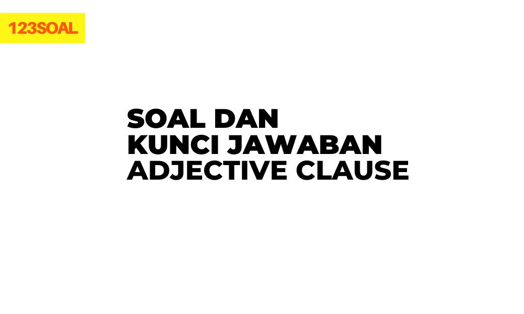 Soal dan Kunci Jawaban Adjective Clause