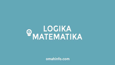 Materi Logika Matematika, Contoh Soal dan Pembahasan lengkap disertai contoh soal beserta pembahasan lengkap dan mudah dipahami