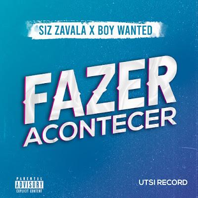 Siz Zavala feat. Boy Wanted - Fazer Acontecer (Prod. Utsi Record) 2020 | Downlaod Mp3