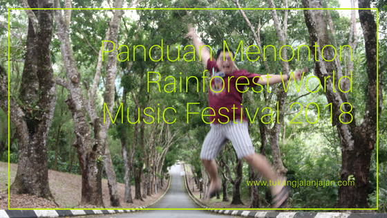 Panduan Menonton Rainforest World Music Festival 2018