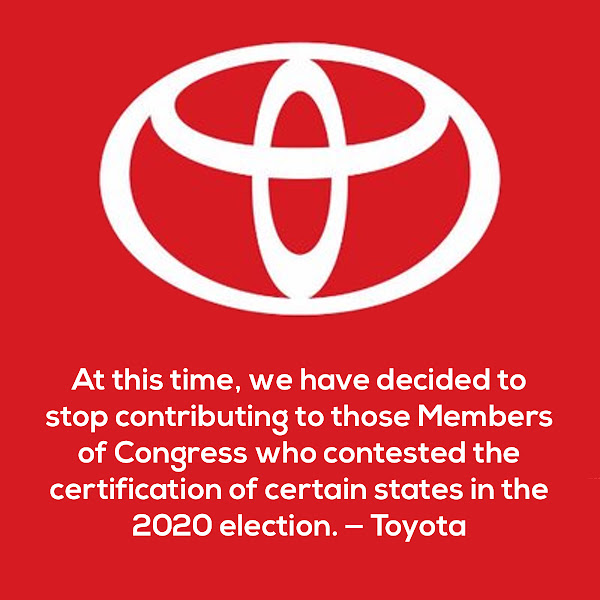 At this time, we have decided to stop contributing to those Members of Congress who contested the certification of certain states in the 2020 election. — Toyota