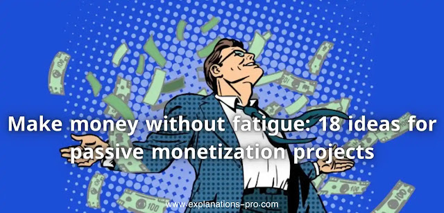 Make money without fatigue: 18 ideas for passive monetization projects