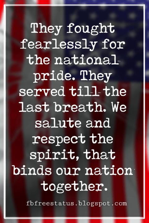 Happy Veterans Day Quotes & Happy Veterans Day Messages, They fought fearlessly for the national pride. They served till the last breath. We salute and respect the spirit, that binds our nation together.