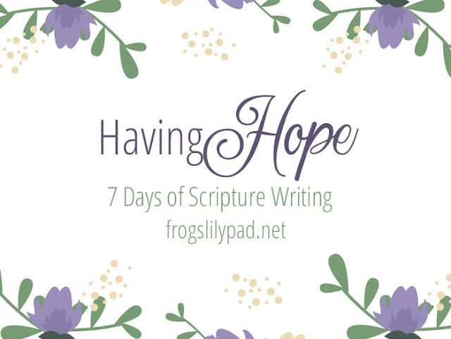 Having Hope - 7 Days of Scripture Writing #faith #spiritualgrowth #hope