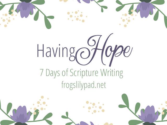 Having Hope - 7 Days of Scripture Writing #faith #spiritualgrowth #hope