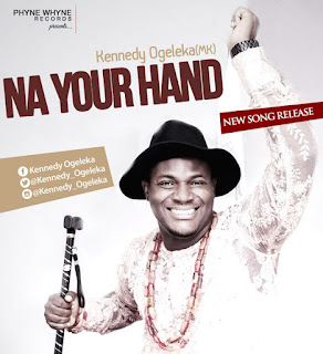 LYRICS: Kennedy Ogeleka - Na Your Hand