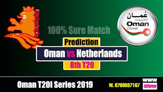 Today Match Prediction 8th T20 NED vs OMN Oman T20I Series 2019