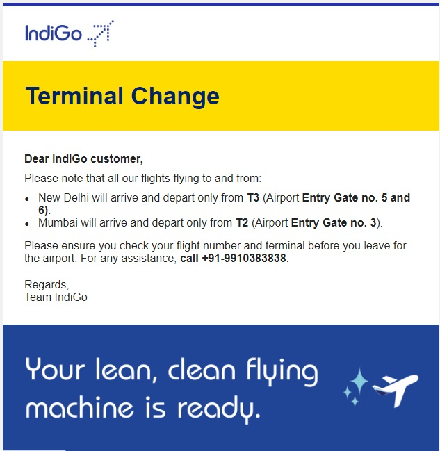 Dear IndiGo customer, Please note that all our flights flying to and from: •	New Delhi will arrive and depart only from T3 (Airport Entry Gate no. 5 and 6). •	Mumbai will arrive and depart only from T2 (Airport Entry Gate no. 3). Please ensure you check your flight number and terminal before you leave for the airport. For any assistance, call +91-9910383838. Regards, Team IndiGo, Air Ticket Booking Agent - Call us on 9427703236, 8000999660, Ghatlodia Air Ticket Agent, Travel Agent Ahmedabad, Air Ticket Agent Ahmedabad, Travel Agency Ahmedabad, Flight Ticket Booking, Cheap Airfare, AirTravel Update