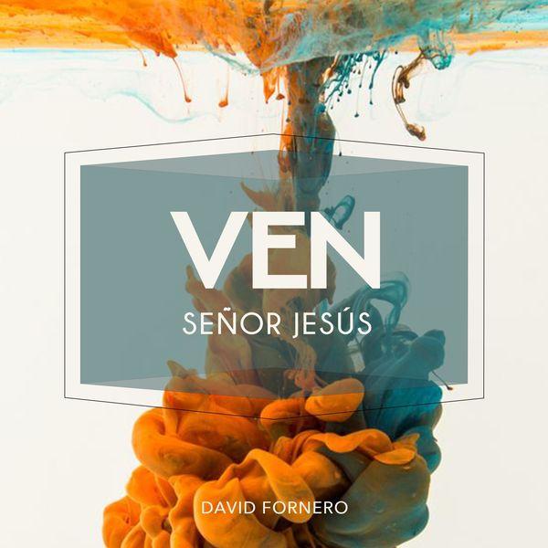 Fornero Ezequiel – VEN SEÑOR JESÚS 2021 (Exclusivo WC)
