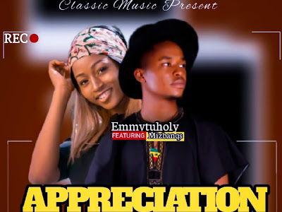 [Music] EmmyTuHoly Ft Mizbanqs _ Appreciation