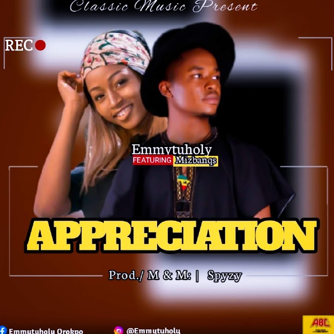 [Music] EmmyTuHoly Ft Mizbanqs _ Appreciation   (Prod. by Mr Spyzy) master-1