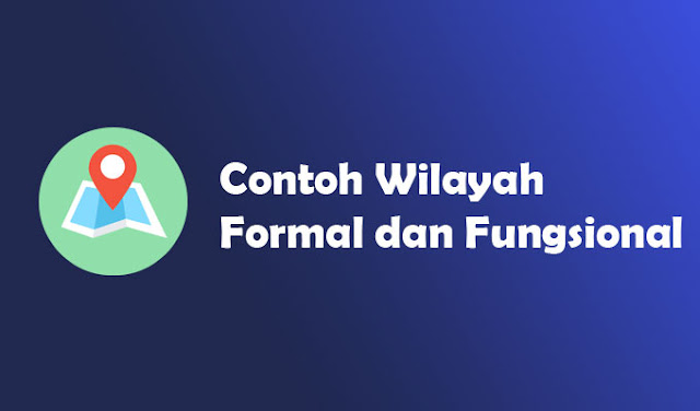 Contoh Wilayah Formal dan Fungsional