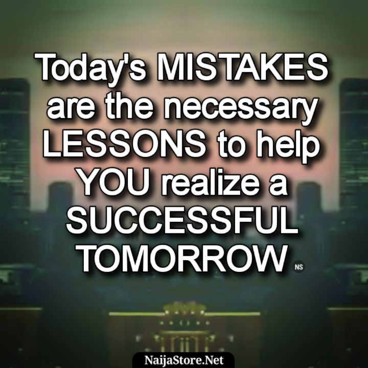 Quotes: Today's MISTAKES are the necessary LESSONS to help YOU realize a SUCCESSFUL TOMORROW - Motivation