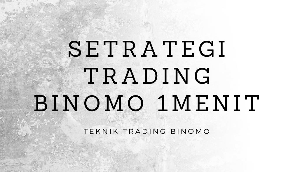 Strategi Trading Binomo 1 Menit