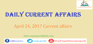 Daily Current affairs -  April 23rd and 24th, 2017 for all competitive exams