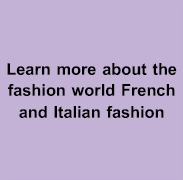 Learn more about the fashion world French and Italian fashion