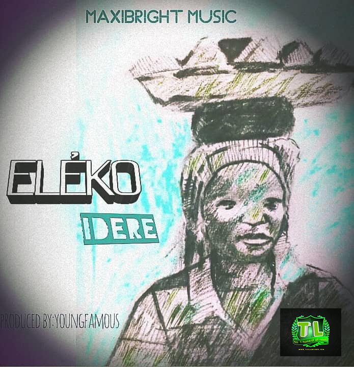 Maxibright-Eleko-Edere-Prod-By-Youngfamous-mp3-download-Teelamford