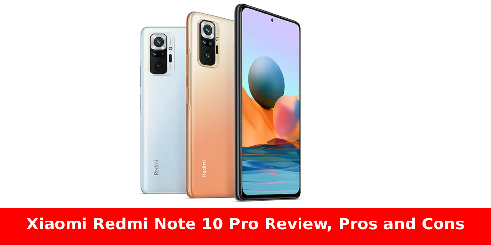 Redmi Note 10 Pro Smartphone Review   Is redmi Note 10 Pro a good phone?   Xiaomi Redmi Note 10 Pro Review, Pros and Cons
