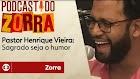 Podcast do Zorra #10 - Pastor Henrique Vieira: sagrado seja o humor!