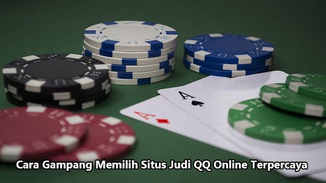 Cara Gampang Memilih Situs Judi QQ Online Terpercaya