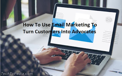 How To Use Email Marketing To Turn Customers Into Advocates