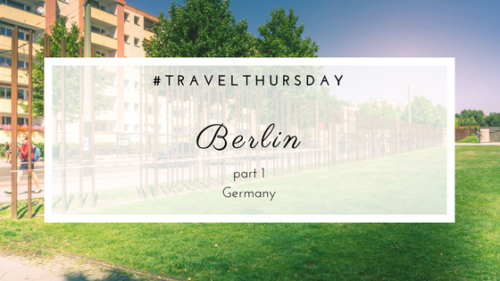 Travel | A short visit to Berlin, part 1.