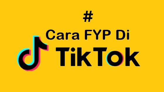 12 Cara For You Page (FYP) Di TikTok Agar Cepat Trending dan Viral
