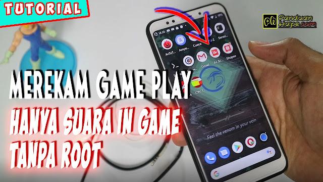 Merekam suara game play hanya in game di Android