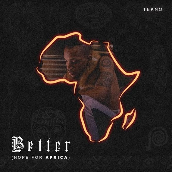 [Music] Tekno – Better (Hope For Africa)