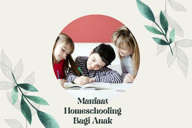 Manfaat Homeschooling Bagi Anak