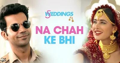 Na Chah Ke Bhi Lyrics - 5 Weddings | Nargis Fakhri Rajkummar Rao