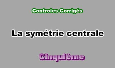 Controles Corrigés de Symétrie Centrale 5eme en PDF
