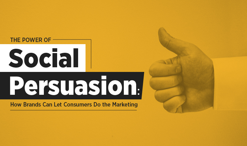 The Power of Social Persuasion: How Brands Can Let Consumers Do the Marketing