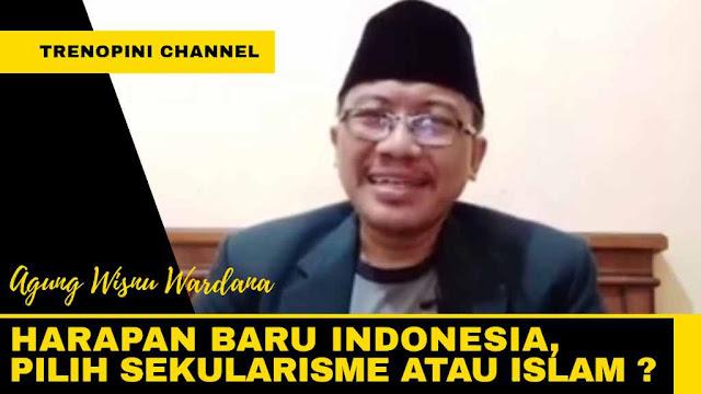 HARAPAN BARU INDONESIA,  PILIH SEKULARISME ATAU ISLAM ?