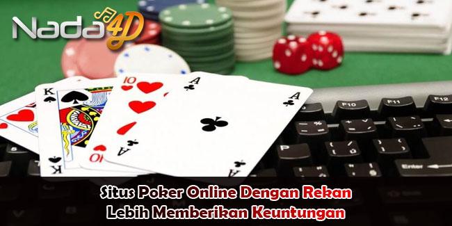 Situs Poker Online Dengan Rekan Lebih Memberikan Keuntungan