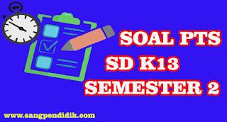 SOAL PTS SD K13 SEMESTER 2