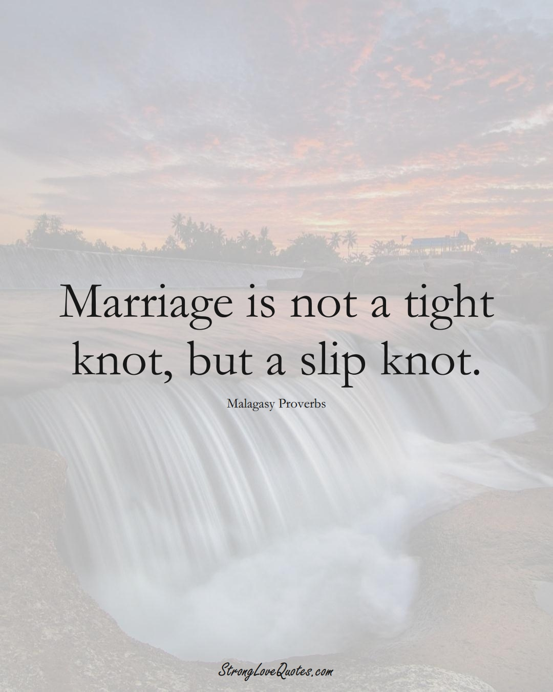 Marriage is not a tight knot, but a slip knot. (Malagasy Sayings);  #AfricanSayings