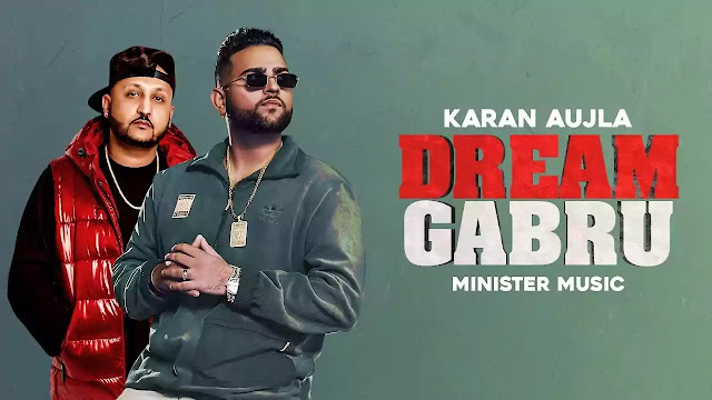DREAM GABRU Lyrics – Karan Aujla - Minister Music