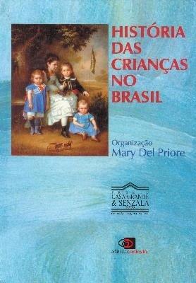 """Indicação de Livro: """"HISTÓRIA DAS CRIANÇAS NO BRASIL"""", de Mary Del Priore"""