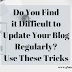 Three Ways to Update Your Blog Regularly
