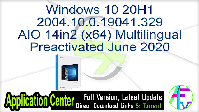 Windows 10 20H1 2004.10.0.19041.329 AIO 14in2 (x64) Multilingual Preactivated June 2020