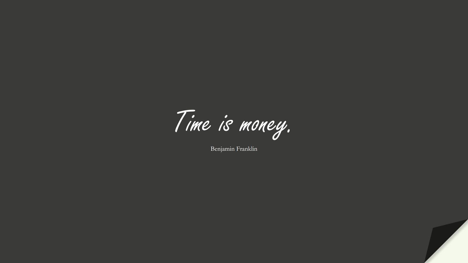 Time is money. (Benjamin Franklin);  #ShortQuotes