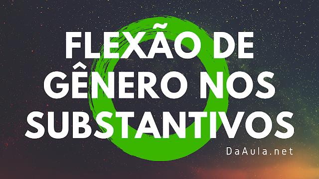 Língua Portuguesa: O que é Flexão de Gênero Nos Substantivos