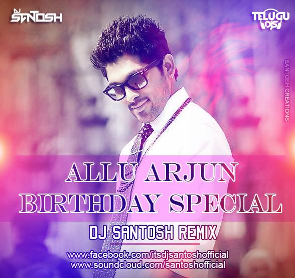 Allu Arjun (Birthday Special Remix) Dj Santosh Official