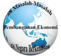 #8 Masalah-Masalah Pembangunan Ekonomi Di Negara Berkembang