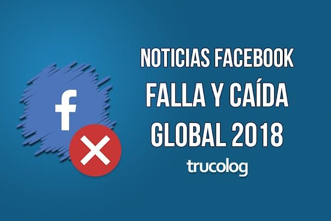Reportan falla y caída global de Facebook 2018