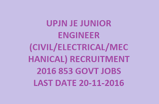 UPJN JE JUNIOR ENGINEER (CIVIL, ELECTRICAL, MECHANICAL) RECRUITMENT 2016 853 GOVT JOBS LAST DATE 20-11-2016
