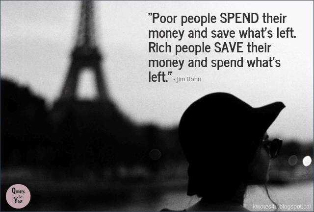 Quotes For You Poor People Spend Their Money And Save Whats Left