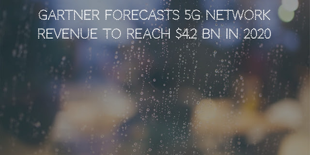 Gartner forecasts 5G network revenue to reach $4.2 Bn in 2020